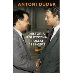 Historia polityczna Polski 1989-2012 - Antoni Dudek