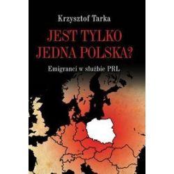 Jest tylko jedna Polska? Emigranci w służbie PRL - Krzysztof Tarka