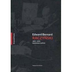 Edward Bernard Raczyński 1891-1993. Dyplomata i polityk - Krzysztof Kania