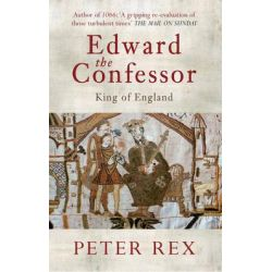 Edward the Confessor, King of England by Peter Rex, 9781445604763.