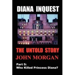 Diana Inquest, Who Killed Princess Diana? by John Morgan, 9780980740745.