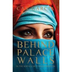 Behind Palace Walls, Life in the Service of a Saudi Princess by Cay Garcia, 9780624066026.