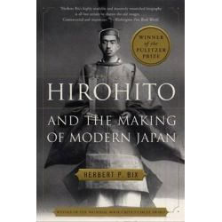 Hirohito and the Making of Modern Japan by Herbert P. Bix, 9780060931308.