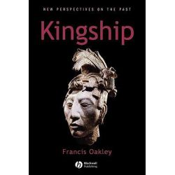 Kingship, The Politics of Enchantment by Francis Oakley, 9780631226963.