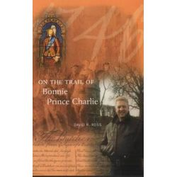 On the Trail of Bonnie Prince Charlie by David R. Ross, 9780946487684.