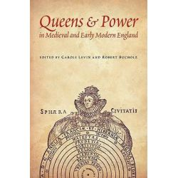 Queens and Power in Medieval and Early Modern England by Carole Levin, 9780803229686.