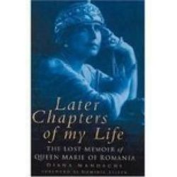 Later Chapters of My Life, Lost Memoir of Queen Marie of Romania by Diana Mandache, 9780750936910.