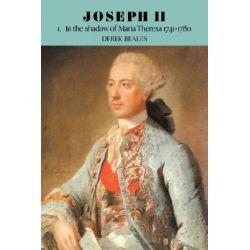 Joseph II, Volume 1, In the Shadow of Maria Theresa, 1741-1780: In the Shadow of Maria Theresa, 1741-1780 v. 1 by Derek Beales, 9780521525886.