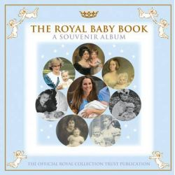 The Royal Baby Book, A Souvenir Album by Royal Collection Trust, 9781905686841.