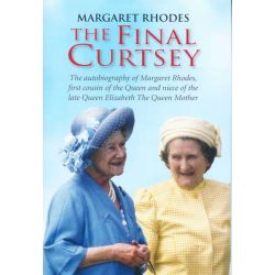 The Final Curtsey, The Autobiography of Margaret Rhodes, First Cousin of the Queen and Niece of Queen Elizabeth, the Queen Mother by Margaret Rhodes, 9780954127565.