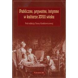 Publiczne, prywatne, intymne w kulturze XVIII wieku