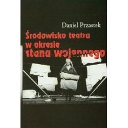 Środowisko teatru w okresie stanu wojennego - Daniel Przastek