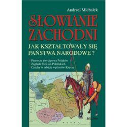 Słowianie Zachodni. Jak kształtowaly się państwa narodowe? - Andrzej Michałek