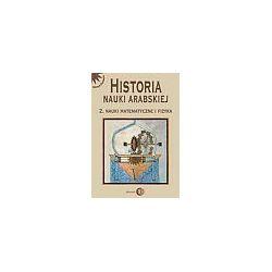 Historia nauki arabskiej - tom 2. Nauki matematyczne i fizyka