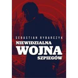 Niewidzialna wojna szpiegów - Sebastian Rybarczyk