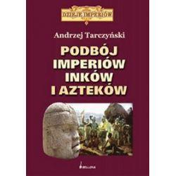 Podbój imperiów Inków i Azteków - Andrzej Tarczyńsk, Andrzej Tarczyński