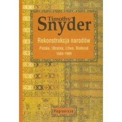 Rekonstrukcja narodów Polska, Ukraina, Litwa, Białoruś 1569-1999 - Timothy Snyder