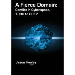 A Fierce Domain, Conflict in Cyberspace, 1986 to 2012 by Jason Healey, 9780989327411.