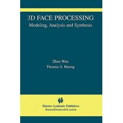 3D Face Processing, Modeling, Analysis and Synthesis by Zhen Wen, 9781441954633.
