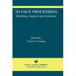 3D Face Processing, Modeling, Analysis and Synthesis by Zhen Wen, 9781402080470.