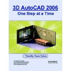 3D AutoCAD 2006, One Step at a Time by Timothy Sean Sykes, 9780976588832.