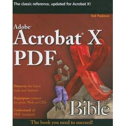 Adobe Acrobat X PDF Bible, Bible by Ted Padova, 9780470612910.