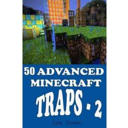 50 Advanced Minecraft Traps - 2 by Lee Green, 9781499736892.