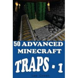 50 Advanced Minecraft Traps - 1 by Lee Green, 9781499736403.