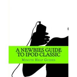 A Newbies Guide to iPod Classic by Minute Help Guides, 9781484998144.