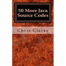 50 More Java Source Codes, Beginner to Intermediate by Chris Clarke, 9781495493393.