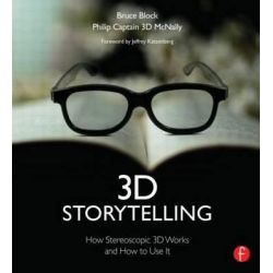 3D Storytelling, How Stereoscopic 3D Works and How to Use it by Bruce A. Block, 9780240818757.