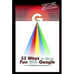 55 Ways to Have Fun With Google by Philipp Lenssen, 9781411693418.