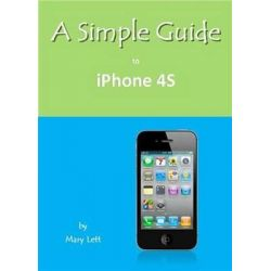 A Simple Guide to iPhone 4s, Simple Guides by Mary M. Lett, 9781935462569.