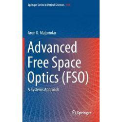 Advanced Free Space Optics (FSO), A Systems Approach by Arun K. Majumdar, 9781493909179.