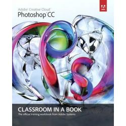 Adobe Photoshop CC Classroom in a Book by Adobe Creative Team, 9780321928078.