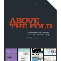 Above the Fold, Understanding the Principles of Successful Web Site Design by Brian Miller, 9781440308420.