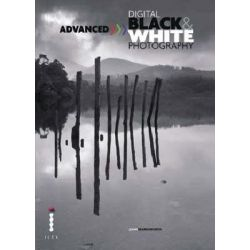 Advanced Digital Black and White Photography by John Beardsworth, 9781905814084.