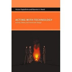 Acting with Technology, Activity Theory and Interaction Design by Victor Kaptelinin, 9780262513319.