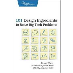 101 Design Ingredients to Solve Big Tech Problems by Eewei Chen, 9781937785321.
