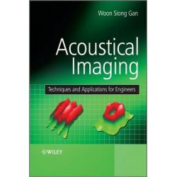 Acoustical Imaging, Techniques and Applications for Engineers by Woon Siong Gan, 9780470661604.