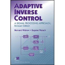 Adaptive Inverse Control, A Signal Processing Approach by Bernard Widrow, 9780470226094.