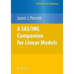 A SAS/IML Companion for Linear Models by Jamis J. Perrett, 9781441955562.