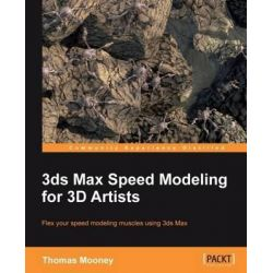 3ds Max Speed Modeling for 3D Artists by Thomas O. Mooney, 9781849692366.