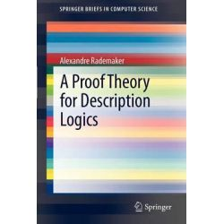 A Proof Theory for Description Logics by Alexandre Rademaker, 9781447140016.