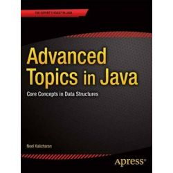 Advanced Topics in Java, Core Concepts in Data Structures by Noel Kalicharan, 9781430266198.
