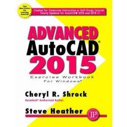 Advanced AutoCAD 2015 Exercise Workbook by Cheryl R. Shrock, 9780831134990.