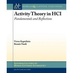 Activity Theory in HCI, Fundamentals and Reflections by Victor Kaptelinin, 9781608457045.