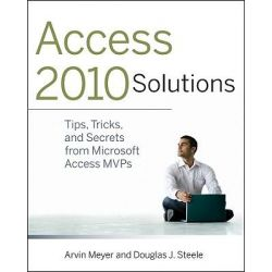 Access Solutions, Tips, Tricks, and Secrets from Microsoft Access MVPS by Arvin Meyer, 9780470591680.