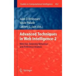 Advanced Techniques in Web Intelligence-2, Web User Browsing Behaviour and Preference Analysis by Juan D. Velasquez, 9783642333255.