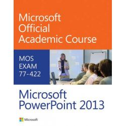 77-422 Microsoft PowerPoint 2013 by Microsoft Official Academic Course, 9780470133095.